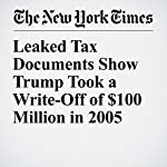 Leaked Tax Documents Show Trump Took a Write-Off of $100 Million in 2005 | Peter Baker,Jesse Drucker