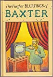 The Further Blurtings of Baxter (0316074403) by Baxter, Glen