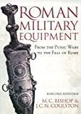 Roman Military Equipment: From The Punic Wars To  The Fall Of Rome
