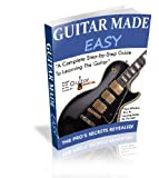 "GUITAR MADE EASY Ebook: ""A Complete Step By Step Guide To Learning Guitar"""