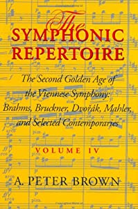 The Symphonic Repertoire Brahms Bruckner Dvorak Mahler And Selected Contemporaries V 4 The Second Golden Age Of The Viennese Symphony by Indiana University Press