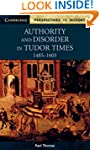 Authority and Disorder in Tudor Times...