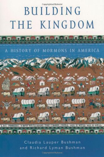 Building the Kingdom: A History of Mormons in America: Claudia Lauper Bushman, Richard Lyman Bushman: 9780195150223: Amazon.com: Books