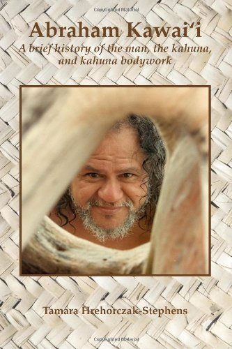 Abraham Kawai'i: A brief history of the man, the kahuna, and kahuna bodywork