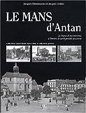echange, troc Jacques Gohier, Jacques Chaussumier - Le Mans d'Antan : Le Mans et ses environs à travers la carte postale ancienne