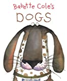 img - for By Babette Cole Babette Cole's Dogs [Hardcover] book / textbook / text book