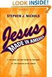 "Jesus Made in America: A Cultural History from the Puritans to ""The Passion of the Christ"""