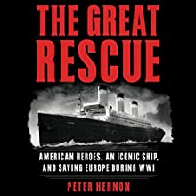 The Great Rescue: American Heroes, an Iconic Ship, and the Race to Save Europe in WWI Audiobook by Peter Hernon Narrated by Stephen Hoye
