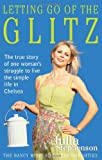 Letting Go of the Glitz The true story of one woman's struggle to live the simple life in Chelsea Julia Stephenson