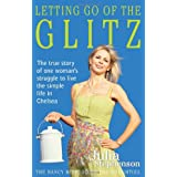 Letting Go of the Glitz The true story of one woman's struggle to live the simple life in Chelseaby Julia Stephenson