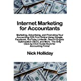 Internet Marketing for Accountants: Marketing, Advertising, and Promoting Your Accounting CPA Firm Online Using Google, Facebook, YouTube, LinkedIn, ... Guide Book for Accounting Firms! ~ Nick Holliday