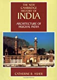 Architecture of Mughal India (The New Cambridge History of India, Vol  1 4)