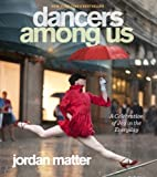 Dancers Among Us: A Celebration of Joy in the Everyday 1st (first) Edition by Matter, Jordan [2012]