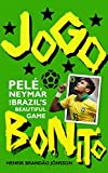 Henrik Brandão Jönsson Jogo Bonito: Pele, Neymar and Brazil's Beautiful Game