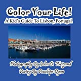Penelope Dyan Color Your Life! A Kid's Guide To Lisbon, Portugal