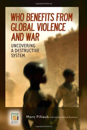 Who Benefits from Global Violence and War: Uncovering a...