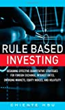 Rule Based Investing: Designing Effective Quantitative Strategies for Foreign Exchange, Interest Rates, Emerging Markets, Equity Indices, and Volatility
