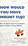 How Would You Move Mount Fuji?: Microsoft's Cult of the Puzzle -- How the World's Smartest Companies Select the Most Creative Thinkers (0316778494) by Poundstone, William