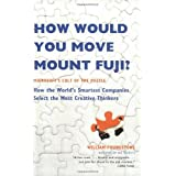 How Would You Move Mount Fuji?: Microsoft's Cult of the Puzzle -- How the World's Smartest Companies Select the Most Creative Thinkers ~ William Poundstone