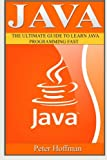 img - for Java: The Ultimate Guide to Learn Java Programming Fast (Programming, Java , Database,Java for dummies, coding books,java programming) (HTML, ... Developers, Coding, CSS, PHP) (Volume 1) book / textbook / text book