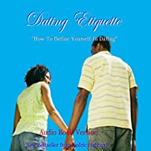 Dating Etiquette: How to Define Yourself in Dating (       UNABRIDGED) by Dedric Hubbard Narrated by Detris D. Brown