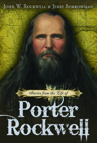 Stories from the Life of Porter Rockwell, John W. Rockwell, Jerry Borrowman