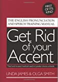 Get Rid of Your Accent: The English Pronunciation and Speech Training Manual
