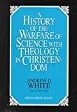 A History of the Warfare of Science With Theology in Christendom (Great Minds Series)