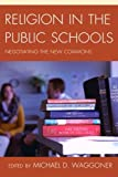 img - for Religion in the Public Schools: Negotiating the New Commons book / textbook / text book