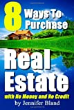 img - for By Jennifer Bland 8 Ways to Purchase Real Estate with No Money and No Credit [Paperback] book / textbook / text book