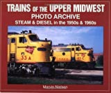 img - for Trains of the Upper Midwest Photo Archive: Steam and Diesel in the 1950s and 1960s by Marvin Nielsen (2001-04-22) book / textbook / text book