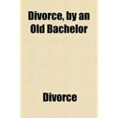 Divorce, by an Old Bachelor