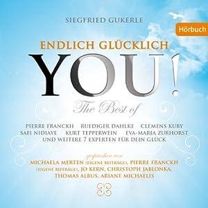 YOU! Endlich glücklich (The Best of): 14 Experten für Dein Glück | [Eva-Maria Zurhorst, Ruediger Dahlke, Siegfried Gukerle]
