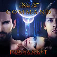 Hers to Command: Verdantia, Book 1 Audiobook by Patricia A. Knight Narrated by Patricia A. Knight