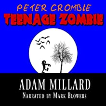 Peter Crombie, Teenage Zombie (       UNABRIDGED) by Adam Millard Narrated by Mark Blowers