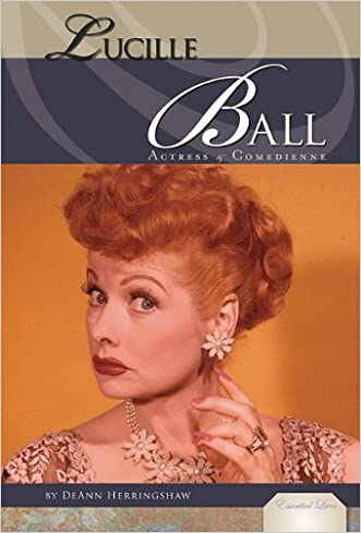 Lucille Ball: Actress & Comedienne (Essential Lives)