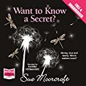 Want to Know a Secret? (       UNABRIDGED) by Sue Moorcroft Narrated by Karina Fernandez