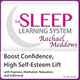 Boost Confidence, High Self-Esteem Lift: Hypnosis, Meditation and Subliminal -  The Sleep Learning System Featuring Rachael Meddows