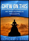 img - for Chew on This! My Philosophies & Thoughts book / textbook / text book