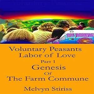 Voluntary Peasants Labor of Love, Part 1, Genesis of The Farm Commune | [Melvyn Stiriss]
