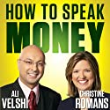 How to Speak Money: The Language and Knowledge You Need Now (       UNABRIDGED) by Ali Velshi, Christine Romans Narrated by Ali Velshi, Christine Romans