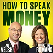 How to Speak Money: The Language and Knowledge You Need Now   [Ali Velshi, Christine Romans]