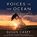 Voices in the Ocean: A Journey into the Wild and Haunting World of Dolphins Audiobook by Susan Casey Narrated by Cassandra Campbell