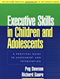 img - for Executive Skills in Children and Adolescents: A Practical Guide to Assessment and Intervention (Guilford Practical Intervention in the Schools) 1st , (Lay by Peg Dawson, Richard Guare (2003) Paperback book / textbook / text book
