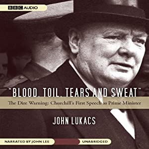 Blood, Toil, Tears, and Sweat | [John Lukacs]