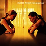 echange, troc Placebo - Without You I'm Nothing