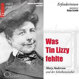 Was Tin Lizzy fehlte. Mary Anderson und der Scheibenwischer (Frauen - einfach genial) Hörbuch