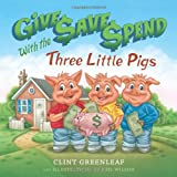Clint Greenleaf Give, Save, Spend with the Three Little Pigs