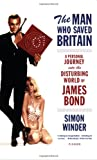 img - for The Man Who Saved Britain: A Personal Journey into the Disturbing World of James Bond book / textbook / text book