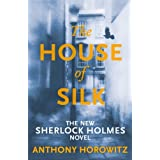 The House of Silk: The New Sherlock Holmes Novel (Sherlock Holmes Novel 1)by Anthony Horowitz